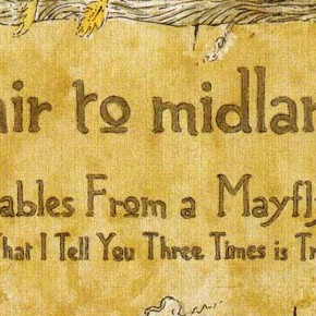 Fair to midland : Tales from a mayfly : What I tell you three times is true