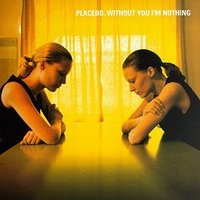 Placebo Without You I m Nothing
