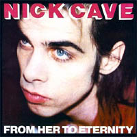 Nick Cave From Her To Eternity