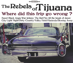 The Rebels of Tijuana Album Where did this trip go wrong ?