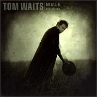 Tom Waits Mule Variation